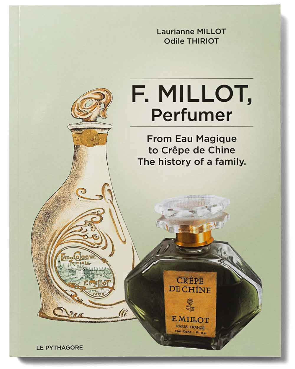 F. Millot Perfumer – from L'Eau Magique to Crêpe de Chine, The History of a Family – Laurianne Millot and Odile Thiriot