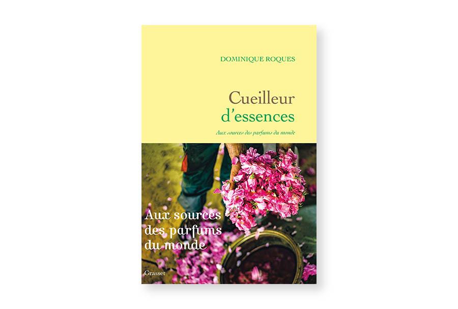 Cueilleur d'essences. Aux sources des parfums du monde – Dominique Roques